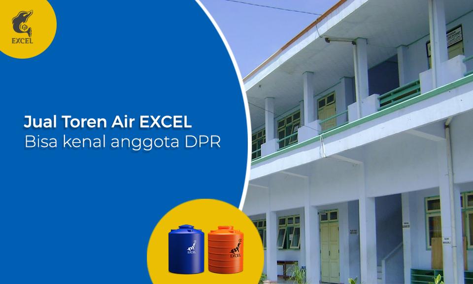 Jual Toren Air GRAHAEXCEL bisa Kenal Anggota DPR RI dalam Pengadaan Proyek Toren Air di Sekolah