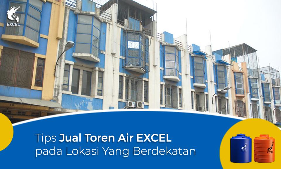 Tips Jual Toren Air Excel Pada Lokasi Toko yang Berdekatan